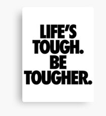 LIFE'S TOUGH. BE TOUGHER. Canvas Print