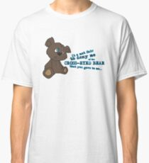 Cross-Eyed Bear that you gave to me Classic T-Shirt