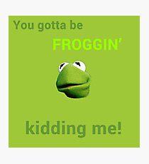 Froggin' Kidding Me Photographic Print