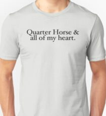 Quarter Horse & all of my heart.  A horse, of course... T-Shirt