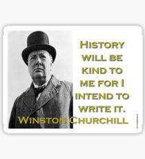 History Will Be Kind To Me - Churchill Sticker
