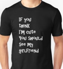 If You Think I'm Cute You Should See My Girlfriend - White Unisex T-Shirt