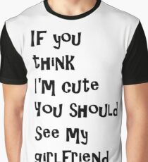 If You Think I'm Cute You Should See My Girlfriend - Black Graphic T-Shirt