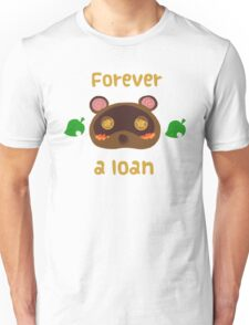 Tom Nook forever a loan Unisex T-Shirt