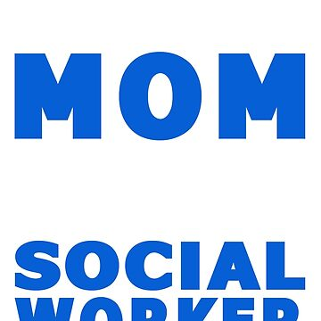 PROUD MOM OF A SOCIAL WORKER by maico