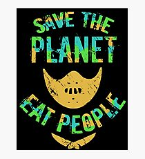 SAVE THE PLANET, EAT PEOPLE! Photographic Print