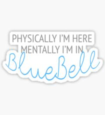 Physically I'm here, mentally I'm in BlueBell Sticker