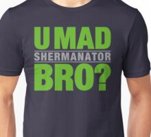 SHERMANATOR - U MAD BRO? Unisex T-Shirt