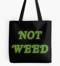 Not Weed Tote Bag