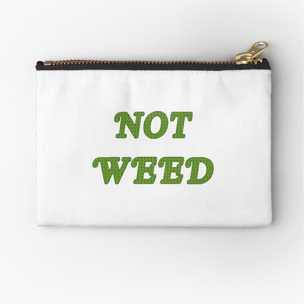 Not Weed Zipper Pouch