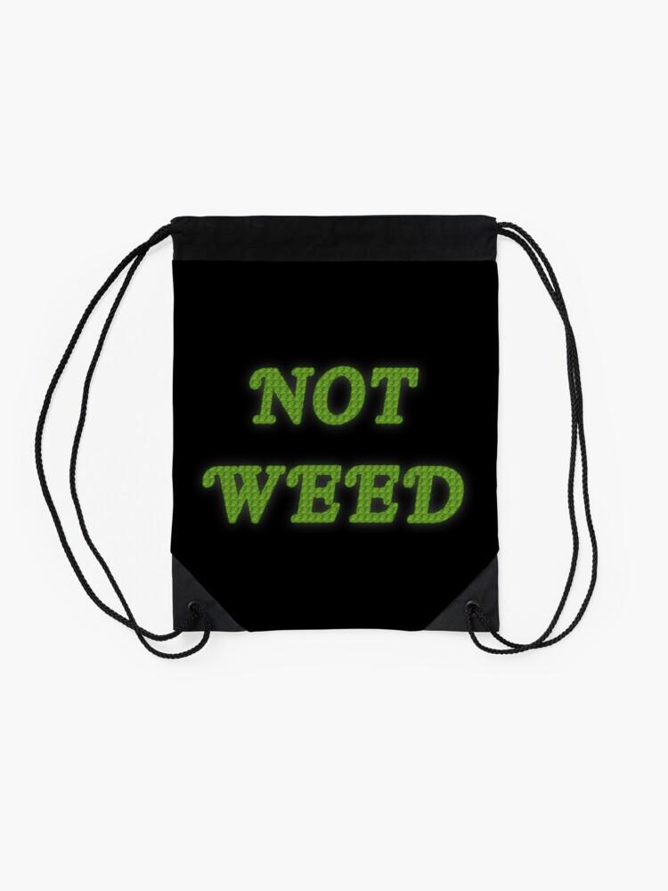 Alternate view of Not Weed Drawstring Bag