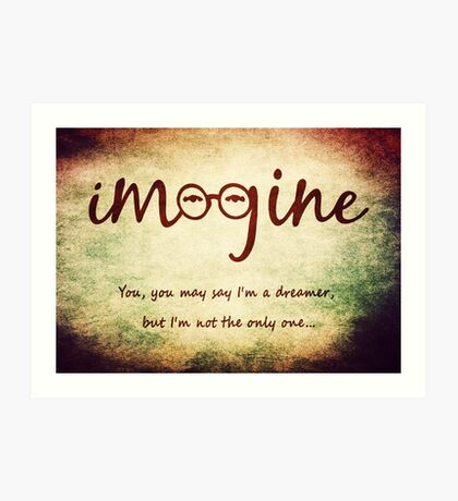 Imagine - John Lennon Tribute Typography Artwork - You may say I'm a dreamer, but I'm not the only one... Art Print