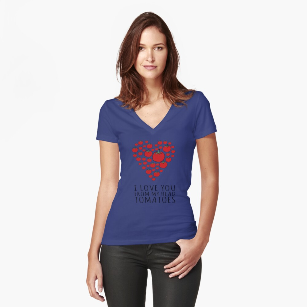 I LOVE YOU FROM MY HEAD TOMATOES Fitted V-Neck T-Shirt