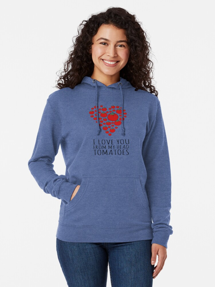 Alternate view of I LOVE YOU FROM MY HEAD TOMATOES Lightweight Hoodie