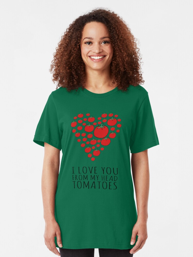 Alternate view of I LOVE YOU FROM MY HEAD TOMATOES Slim Fit T-Shirt