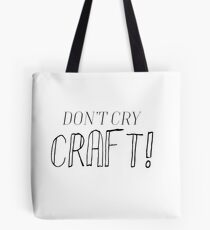 Don't Cry, Craft! Tote Bag