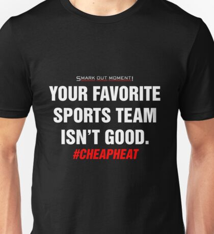 Your Favorite Sports Team Isn't Good T-Shirt