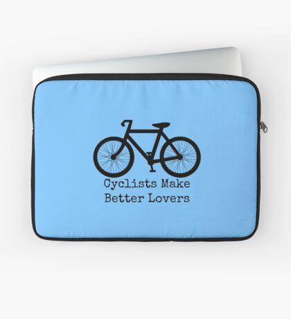 Cyclists Make Better Lovers Laptop Sleeve
