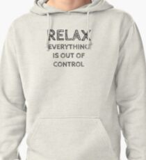 RELAX.. EVERYTHING IS OUT OF CONTROL Pullover Hoodie