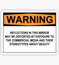 WARNING: REFLECTIONS IN THIS MIRROR MAY BE DISTORTED BY EXPOSURE TO THE COMMERCIAL MEDIA AND THEIR STEREOTYPES ABOUT BEAUTY Sticker