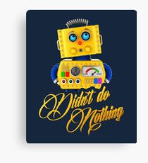 Didn't do nothing - funny toy robot Canvas Print