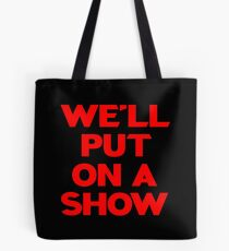 We'll Put On A Show Tote Bag