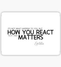 how you react matters - epictetus Sticker
