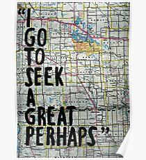 I Go to Seek a Great Perhaps ~ Quote  Poster