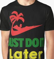 Just Do it Later Jamaica Graphic T-Shirt