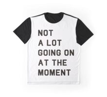 Not a Lot Going on at the Moment Graphic T-Shirt