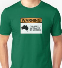 WARNING: CURRENTLY OPERATED BY MORONS Unisex T-Shirt