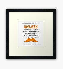 Unless some one like you - dr seuss Framed Print