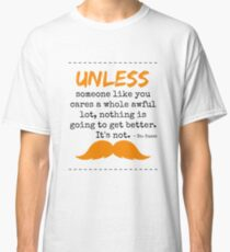 Unless some one like you - dr seuss Classic T-Shirt