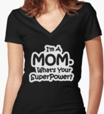 I'm A Mom, What's Your Super Power? Women's Fitted V-Neck T-Shirt