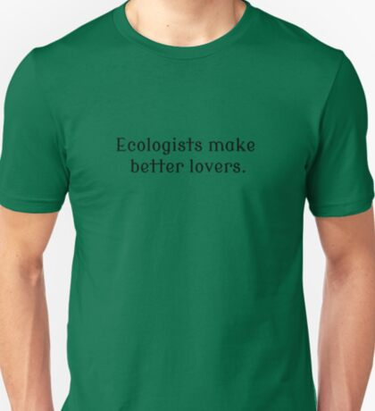 Ecologists Make Better Lovers T-Shirt