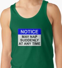 NOTICE: MAY NAP SUDDENLY AT ANY TIME Tank Top