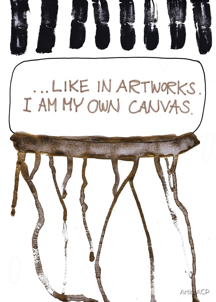 I Am My Own Canvas by ArtistACP