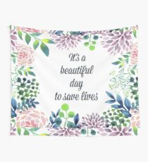 It's a beautiful day to save lives Wall Tapestry