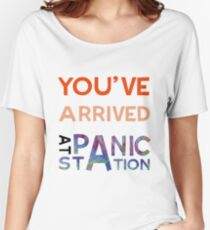 You've Arrived At Panic Station Women's Relaxed Fit T-Shirt