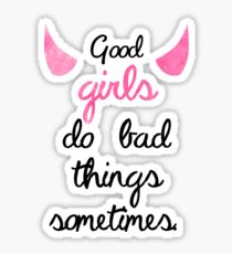 Good Girls Do Bad Things Sometimes- PLL Quote Sticker