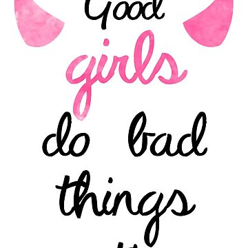 Good Girls Do Bad Things Sometimes- PLL Quote by kaitlynrose98