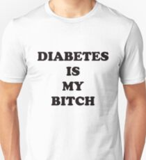 DIABETES IS MY BITCH Unisex T-Shirt