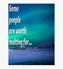 Some people are worth melting for Photographic Print