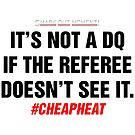 It's Not a DQ If the Referee Doesn't See It - Cheap Heat by SmarkOutMoment