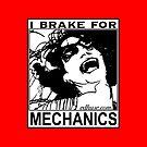 I brake for Mechanics by Edward Huse