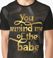 You remind me of the babe Graphic T-Shirt