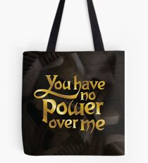 You have no power over me Tote Bag