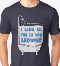 I like to pee in the shower T-Shirt