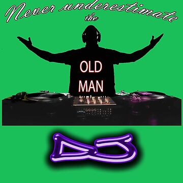Never underestimate the OLD MAN DJ by djhypnotixx