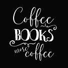 Coffee, Books, and More Coffee + WB by eacreative